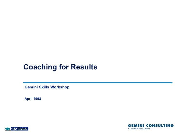 Coaching for ResultsGemini Skills WorkshopApril 1998