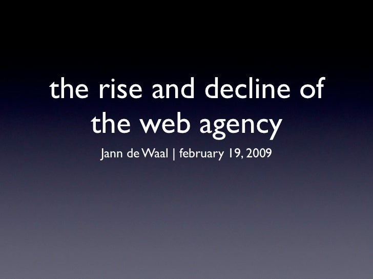 the rise and decline of    the web agency     Jann de Waal   february 19, 2009