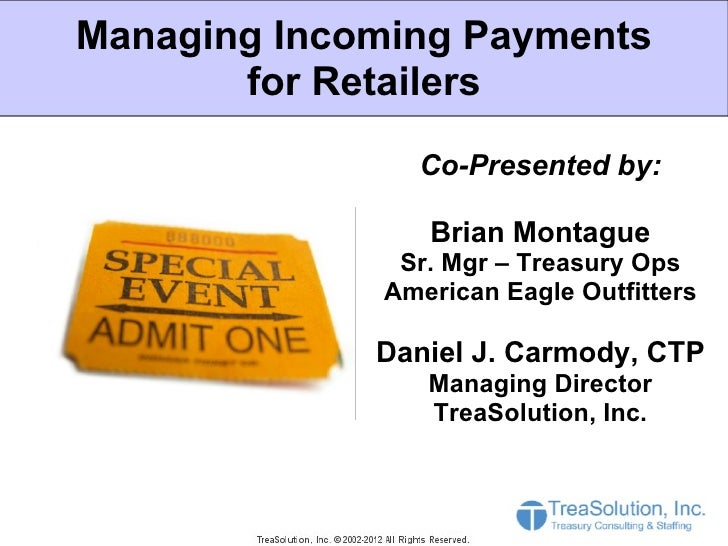 Managing Incoming Payments       for Retailers               Co-Presented by:                Brian Montague              S...
