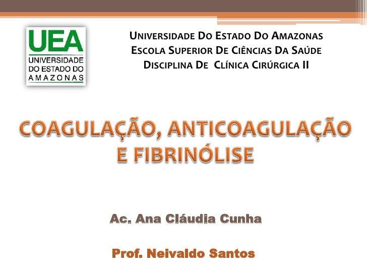 UNIVERSIDADE DO ESTADO DO AMAZONAS  ESCOLA SUPERIOR DE CIÊNCIAS DA SAÚDE    DISCIPLINA DE CLÍNICA CIRÚRGICA IIAc. Ana Cláu...