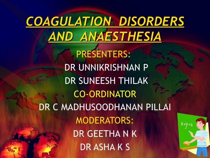 COAGULATION  DISORDERS AND  ANAESTHESIA PRESENTERS:  DR UNNIKRISHNAN P DR SUNEESH THILAK CO-ORDINATOR DR C MADHUSOODHANAN ...