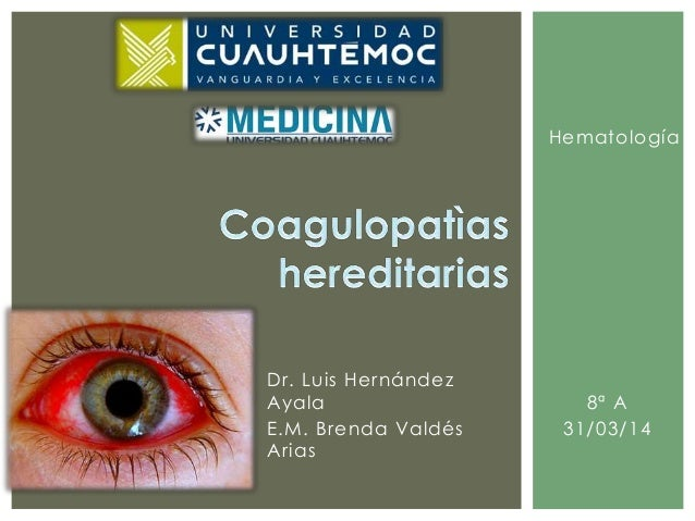 Dr. Luis Hernández Ayala E.M. Brenda Valdés Arias 8ª A 31/03/14 Hematología