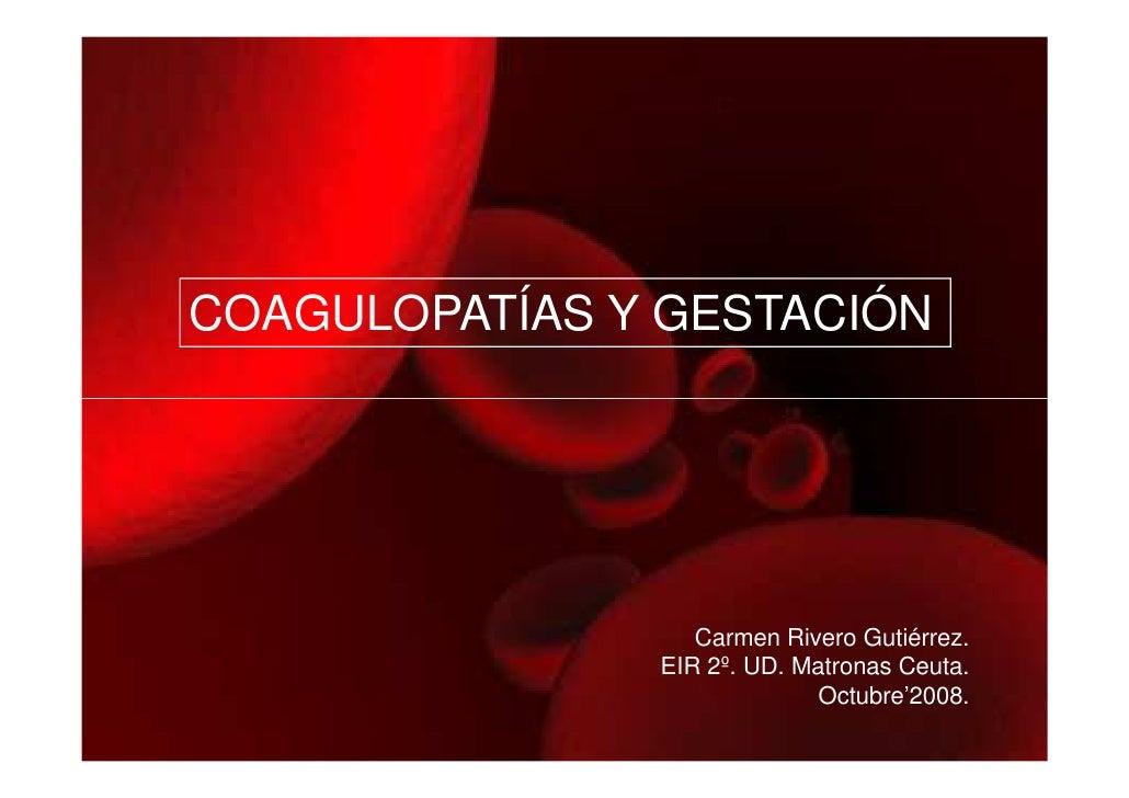COAGULOPATÍAS Y GESTACIÓN                  Carmen Rivero Gutiérrez.               EIR 2º. UD. Matronas Ceuta.             ...