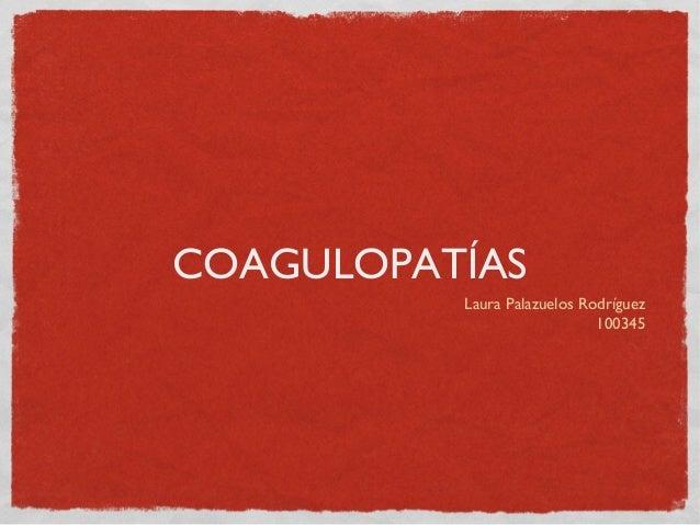 COAGULOPATÍASLaura Palazuelos Rodríguez100345