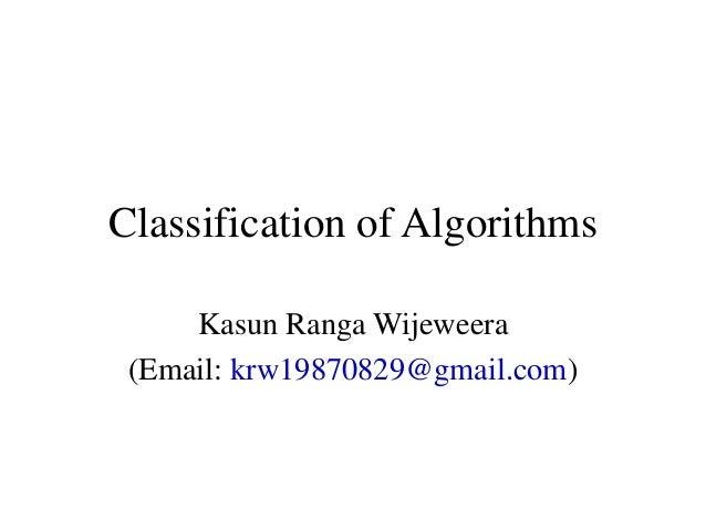 Classification of AlgorithmsKasun Ranga Wijeweera(Email: krw19870829@gmail.com)