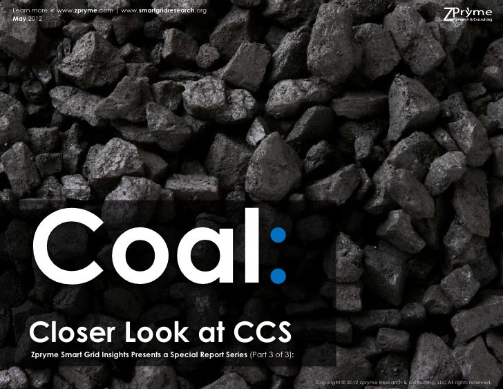 Learn more @ www.zpryme.com | www.smartgridresearch.orgMay 2012    Coal:    Closer Look at CCS     Zpryme Smart Grid Insig...