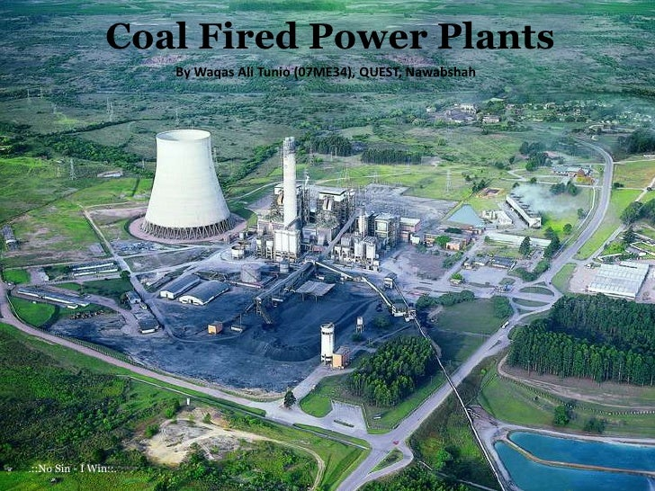 Coal Fired Power Plants<br />By Waqas Ali Tunio (07ME34), QUEST, Nawabshah<br />.::No Sin - I Win::.<br />