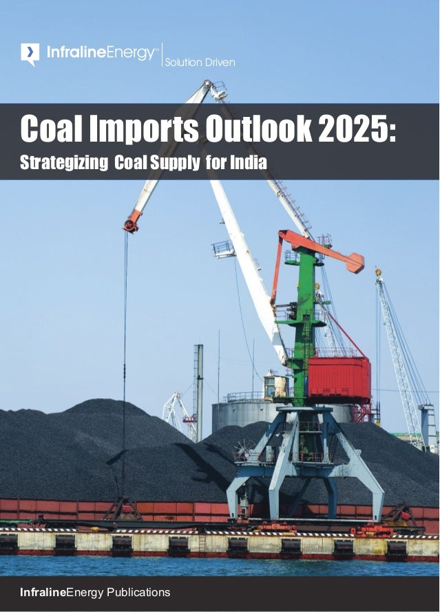 InfralineEnergy Publications TM Solution Driven Coal Imports Outlook 2025: Strategizing Coal Supply for India