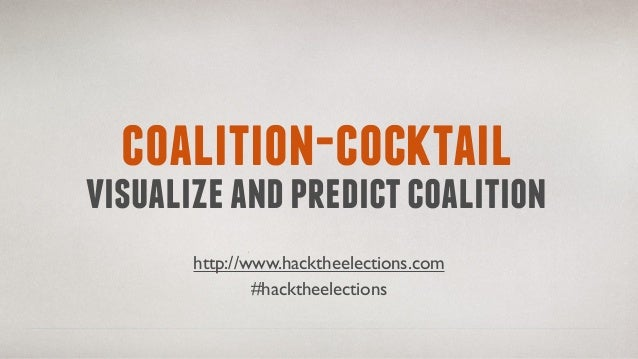 coalition-cocktail visualizeandpredictcoalition http://www.hacktheelections.com #hacktheelections