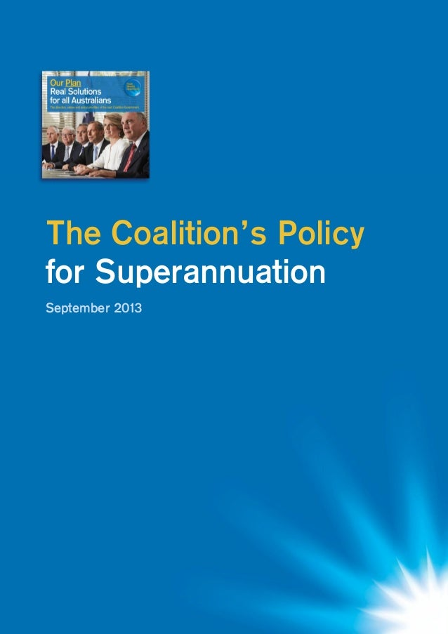 1 The Coalition's Policy for Superannuation The Coalition's Policy for Superannuation September 2013
