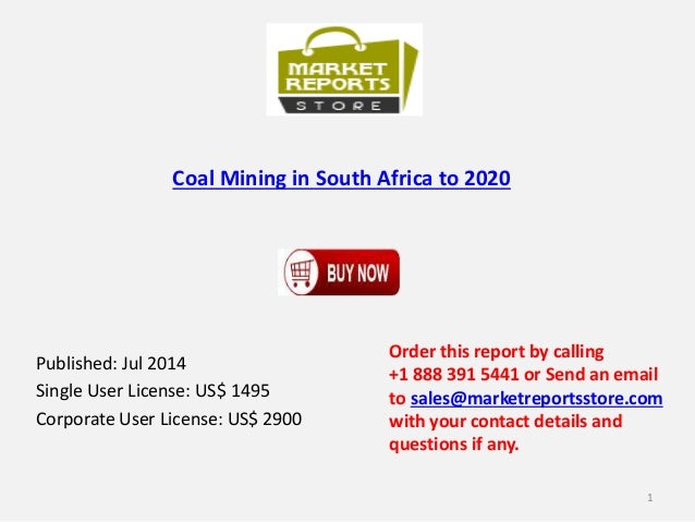 Coal Mining in South Africa to 2020 Published: Jul 2014 Single User License: US$ 1495 Corporate User License: US$ 2900 Ord...