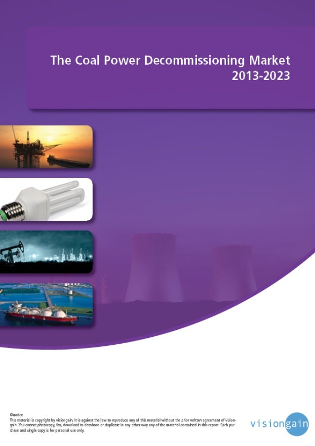 www.visiongain.com Contents 1. Executive Summary 1.1 Global Coal Power Decommissioning Market Overview 1.2 Benefits of Thi...