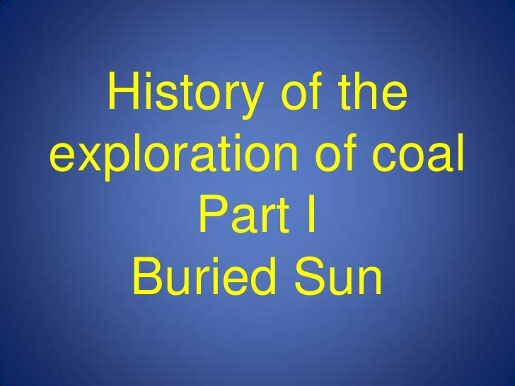 History of the exploration of coalPart IBuried Sun <br />