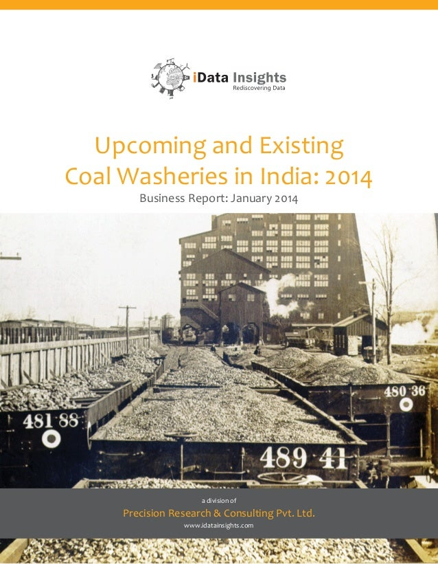 Upcoming and Existing Coal Washeries in India: 2014 Business Report: January 2014  a division of  Precision Research & Con...