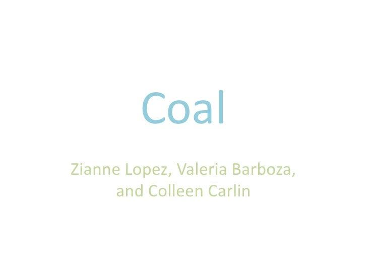 Coal<br />Zianne Lopez, Valeria Barboza, and Colleen Carlin<br />