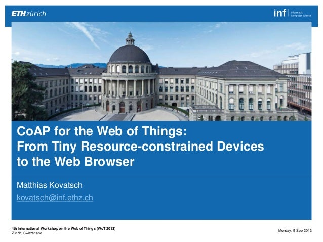 CoAP for the Web of Things: From Tiny Resource-constrained Devices to the Web Browser 1  Matthias Kovatsch http://people.i...