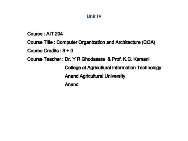 Course : AIT 204 Course Title : Computer Organization and Architecture (COA) Course Credits : 3 + 0 Course Teacher : Dr. Y...