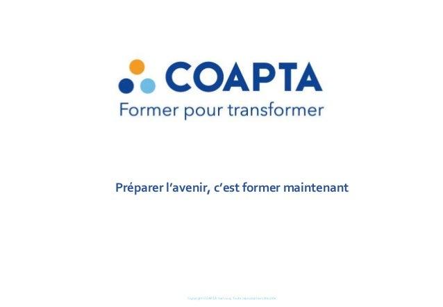 Préparer l'avenir, c'est former maintenant Copyright COAPTA Sàrl 2015 Toute reproduction interdite