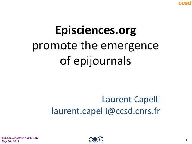 4th Annual Meeting of COARMay 7-8, 20131Episciences.org promote the emergence of epijournals   Laurent C...