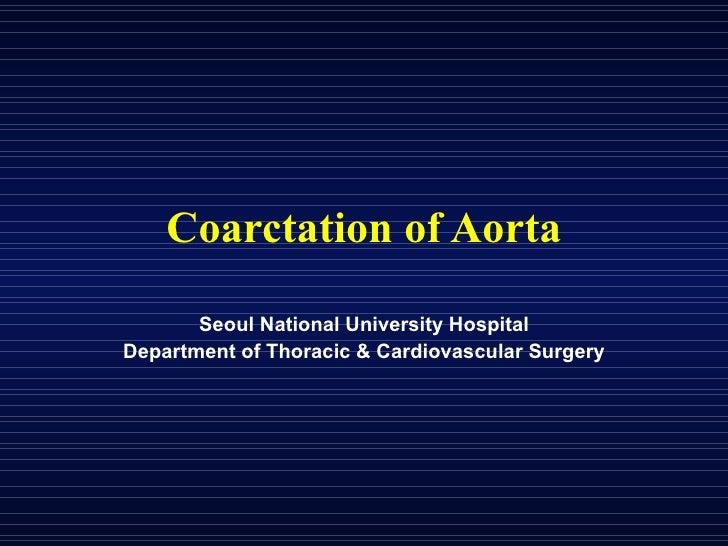 Coarctation of Aorta Seoul National University Hospital Department of Thoracic & Cardiovascular Surgery
