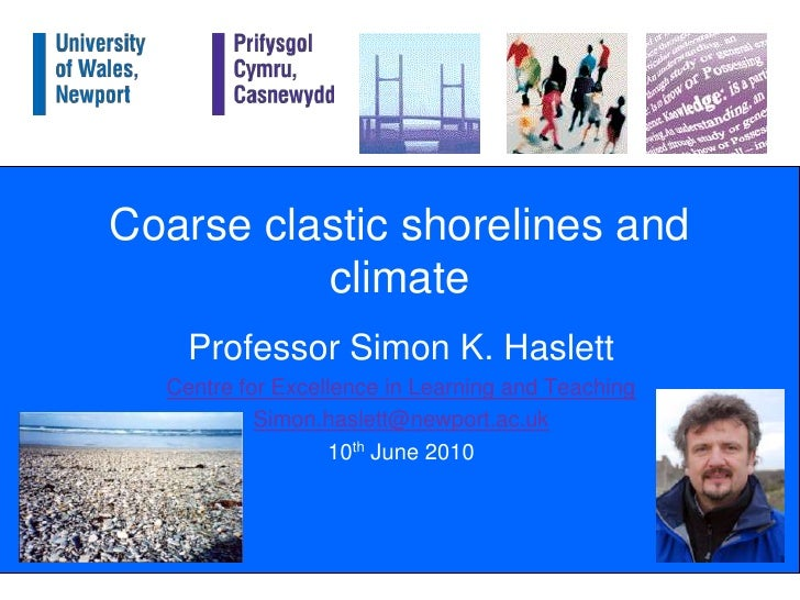 Coarse clastic shorelines and climate<br />Professor Simon K. Haslett<br />Centre for Excellence in Learning and Teaching<...