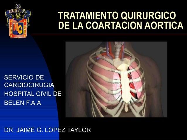 TRATAMIENTO QUIRURGICO               DE LA COARTACION AORTICASERVICIO DECARDIOCIRUGIAHOSPITAL CIVIL DEBELEN F.A.ADR. JAIME...