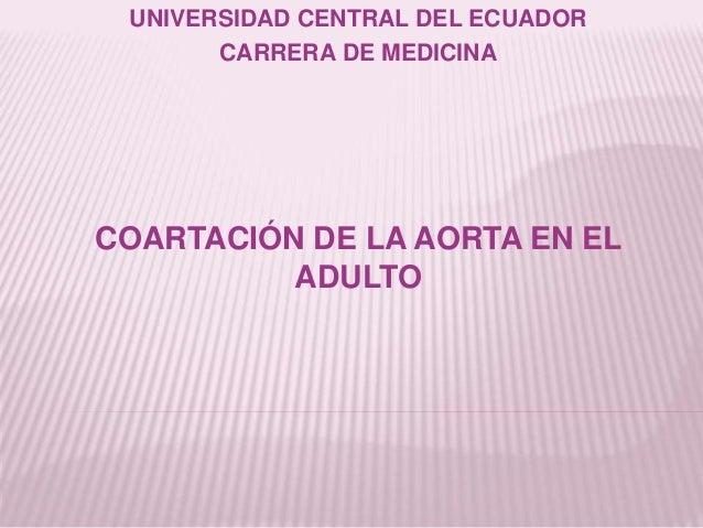 UNIVERSIDAD CENTRAL DEL ECUADOR CARRERA DE MEDICINA COARTACIÓN DE LA AORTA EN EL ADULTO