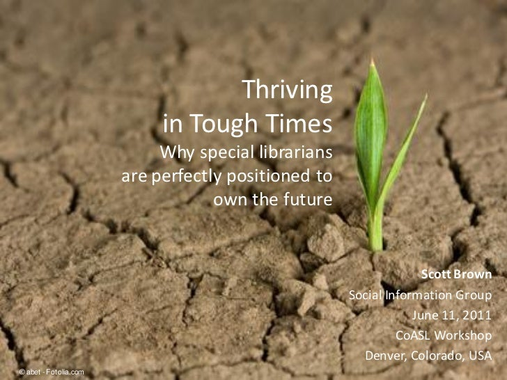 Thriving in Tough Times: Why special librarians are perfectly positioned to own the future