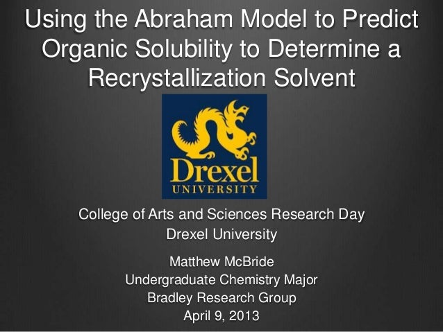 Using the Abraham Model to Predict Organic Solubility to Determine a Recrystallization Solvent College of Arts and Science...