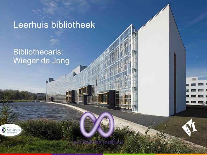 Leerhuis bibliotheek Bibliothecaris: Wieger de Jong