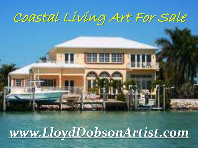 Coastal Living Art For Sale www.LloydDobsonArtist.com