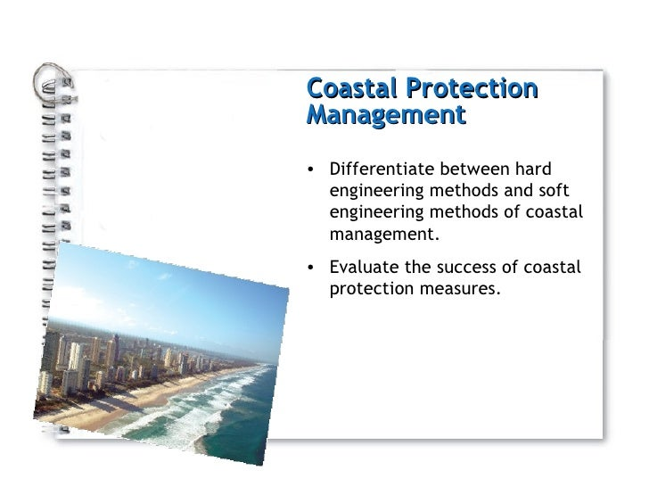 Coastal Protection Management <ul><li>Differentiate between hard engineering methods and soft engineering methods of coast...