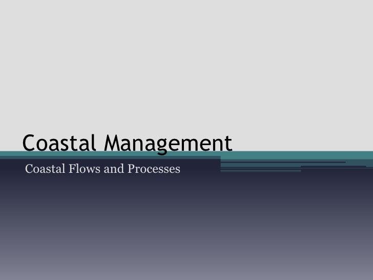 Coastal Management<br />Coastal Flows and Processes<br />