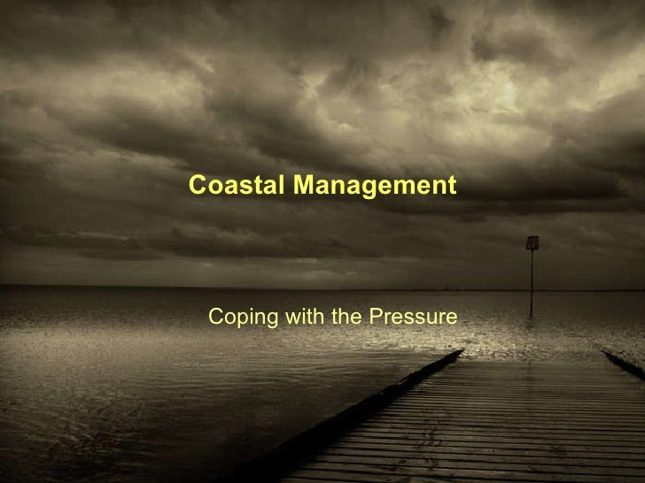 Coastal Management Coping with the Pressure