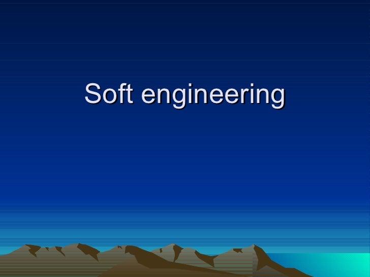 Soft engineering