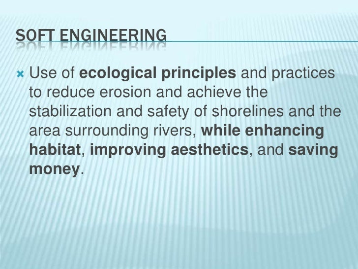 Soft Engineering<br />Use of ecological principles and practices to reduce erosion and achieve the stabilization and safet...