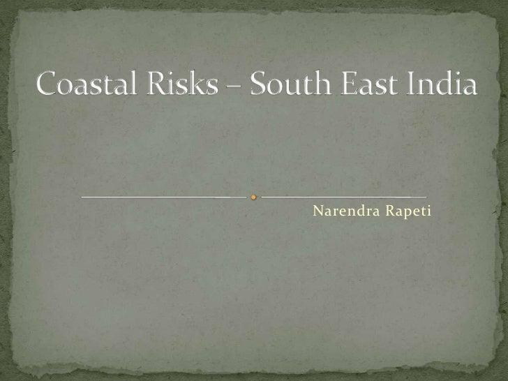 Coastal Risks – South East India<br />Narendra Rapeti<br />