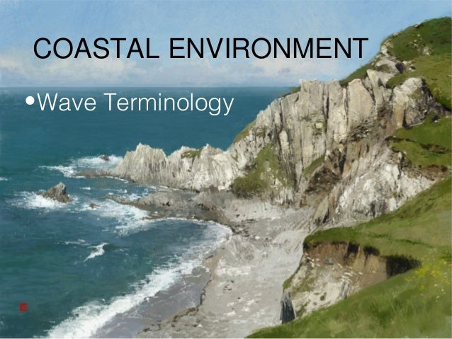 COASTAL ENVIRONMENT• Wave Terminology