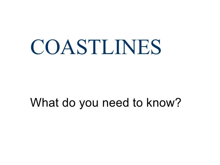 COASTLINES What do you need to know?