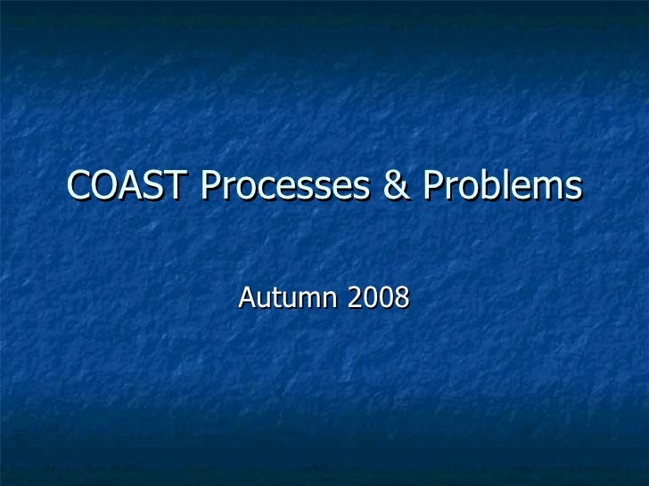 COAST Processes & Problems Autumn 2008