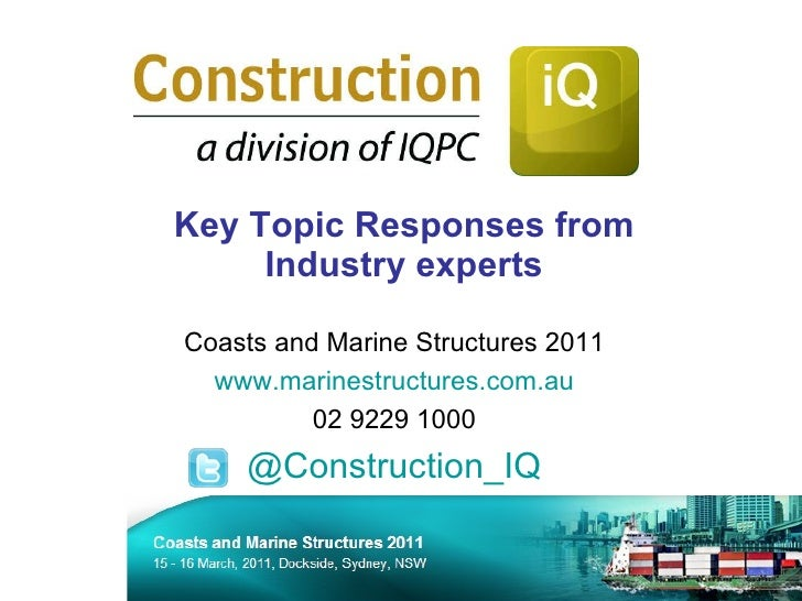 Key Topic Responses from Industry experts Coasts and Marine Structures 2011 www.marinestructures.com.au 02 9229 1000 @ Con...