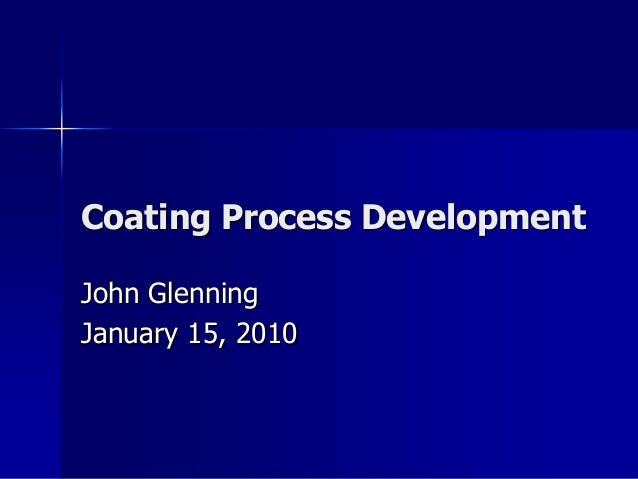 Coating Process DevelopmentJohn GlenningJanuary 15, 2010