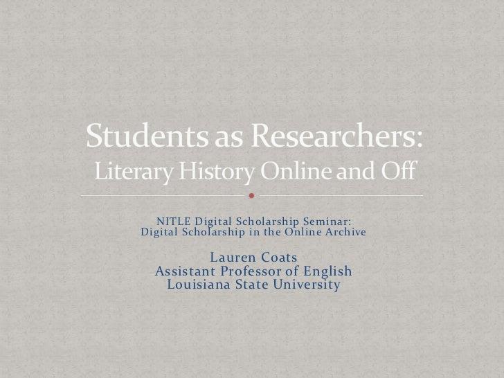 NITLE Digital Scholarship Seminar:<br />Digital Scholarship in the Online Archive<br />Lauren Coats<br />Assistant Profess...