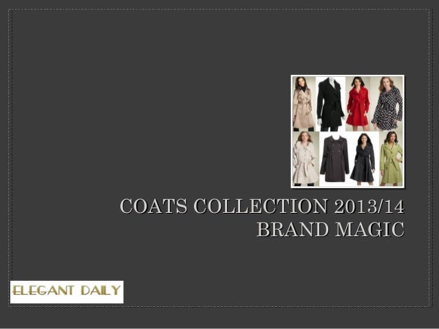 COATS COLLECTION 2013/14COATS COLLECTION 2013/14BRAND MAGICBRAND MAGIC