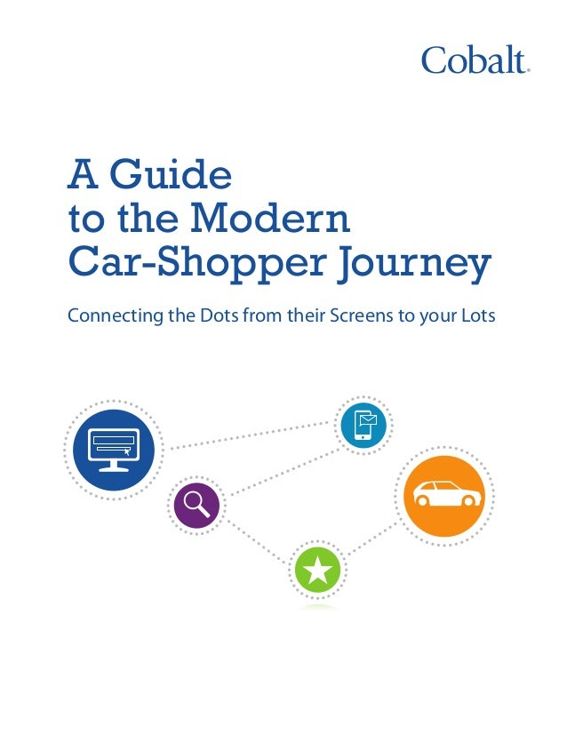 A Guide to the Modern Car-Shopper Journey Connecting the Dots from their Screens to your Lots
