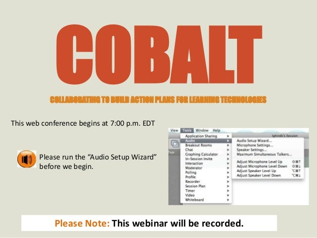 COBALT           COLLABORATING TO BUILD ACTION PLANS FOR LEARNING TECHNOLOGIESThis web conference begins at 7:00 p.m. EDT ...