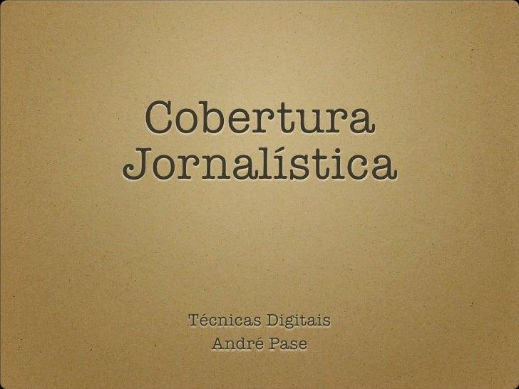 Cobertura Jornalística     Técnicas Digitais     André Pase