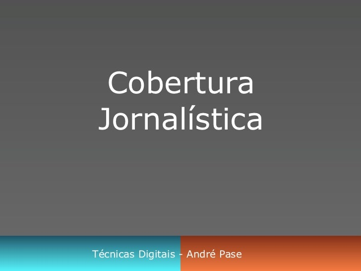 Cobertura  Jornalística    Técnicas Digitais - André Pase
