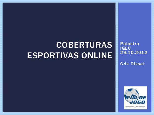COBERTURAS     Palestra                    IGEC                    29.10.2012ESPORTIVAS ONLINE                    Cris Dis...