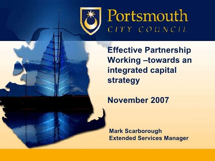 Effective Partnership Working –towards an integrated capital strategy November 2007 Mark Scarborough Extended Services Man...